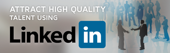 attract high quality talent using linkedIn