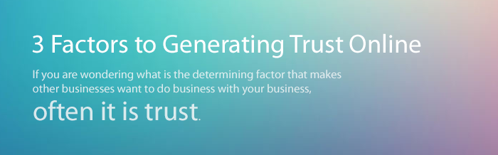 3 Factors to Generating Trust Online
